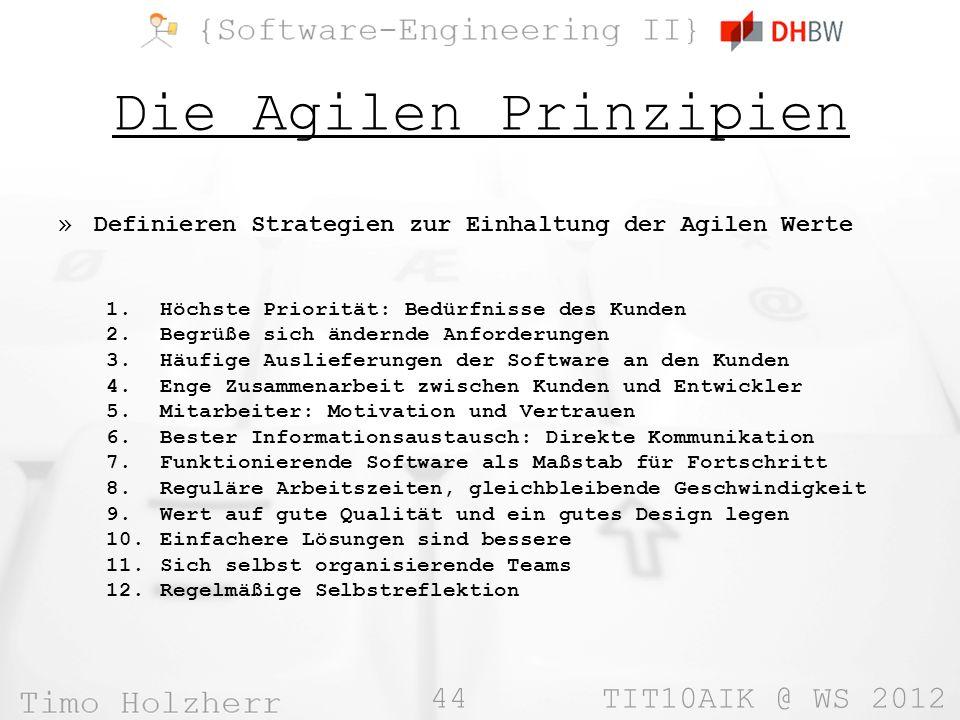 44 TIT10AIK @ WS 2012 Die Agilen Prinzipien »Definieren Strategien zur Einhaltung der Agilen Werte 1.Höchste Priorität: Bedürfnisse des Kunden 2.Begrü