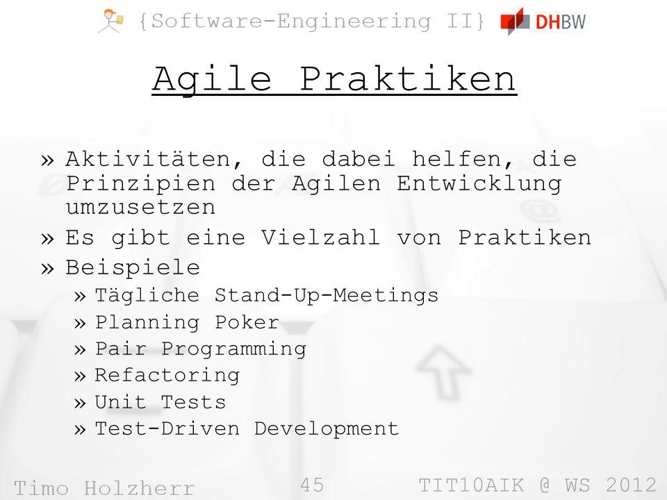 45 TIT10AIK @ WS 2012 Agile Praktiken »Aktivitäten, die dabei helfen, die Prinzipien der Agilen Entwicklung umzusetzen »Es gibt eine Vielzahl von Prak
