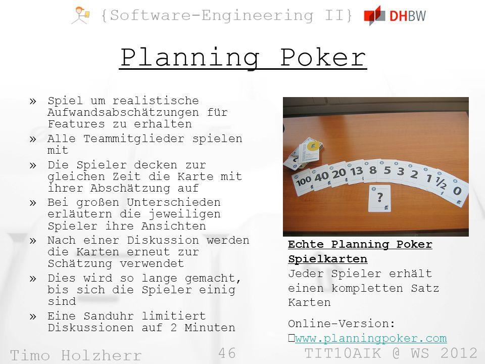 46 TIT10AIK @ WS 2012 Planning Poker »Spiel um realistische Aufwandsabschätzungen für Features zu erhalten »Alle Teammitglieder spielen mit »Die Spiel