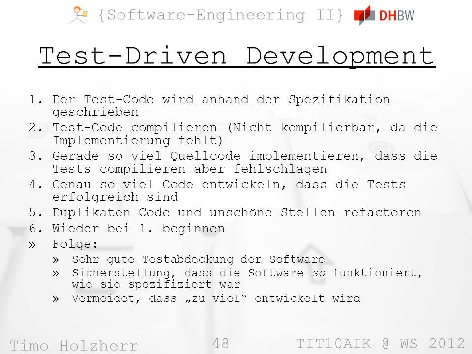 48 TIT10AIK @ WS 2012 Test-Driven Development 1.Der Test-Code wird anhand der Spezifikation geschrieben 2.Test-Code compilieren (Nicht kompilierbar, d