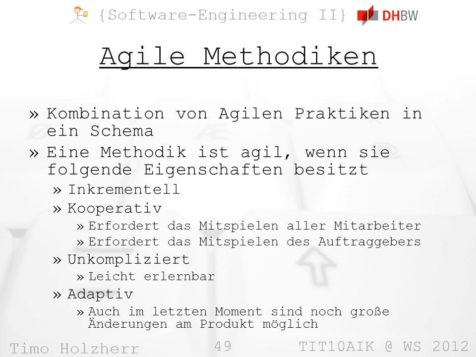 49 TIT10AIK @ WS 2012 Agile Methodiken »Kombination von Agilen Praktiken in ein Schema »Eine Methodik ist agil, wenn sie folgende Eigenschaften besitz