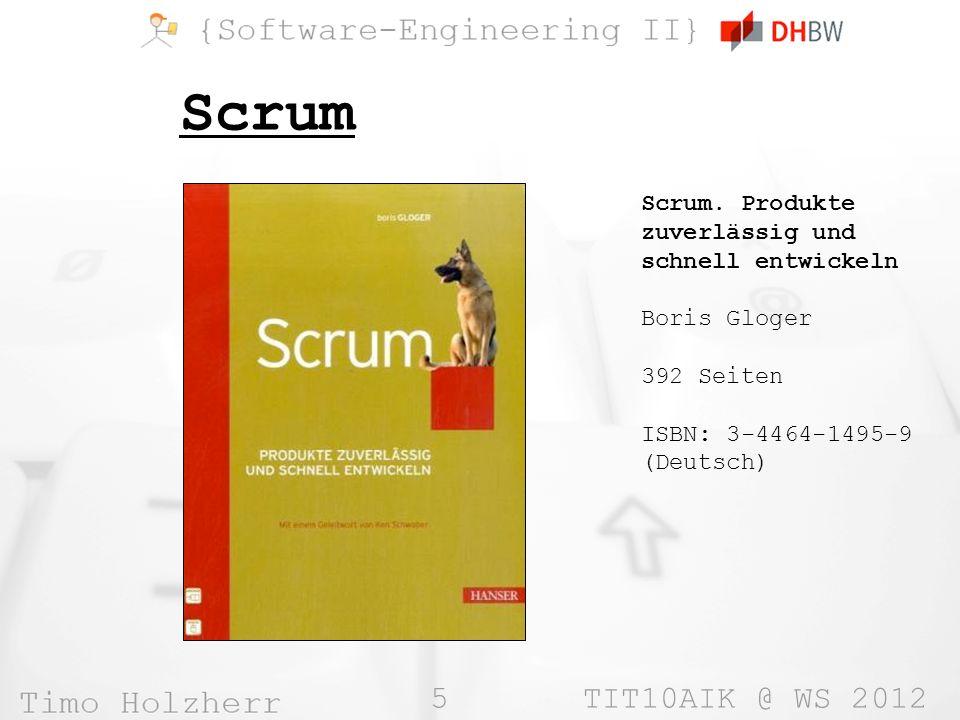5 TIT10AIK @ WS 2012 Scrum Scrum. Produkte zuverlässig und schnell entwickeln Boris Gloger 392 Seiten ISBN: 3-4464-1495-9 (Deutsch)