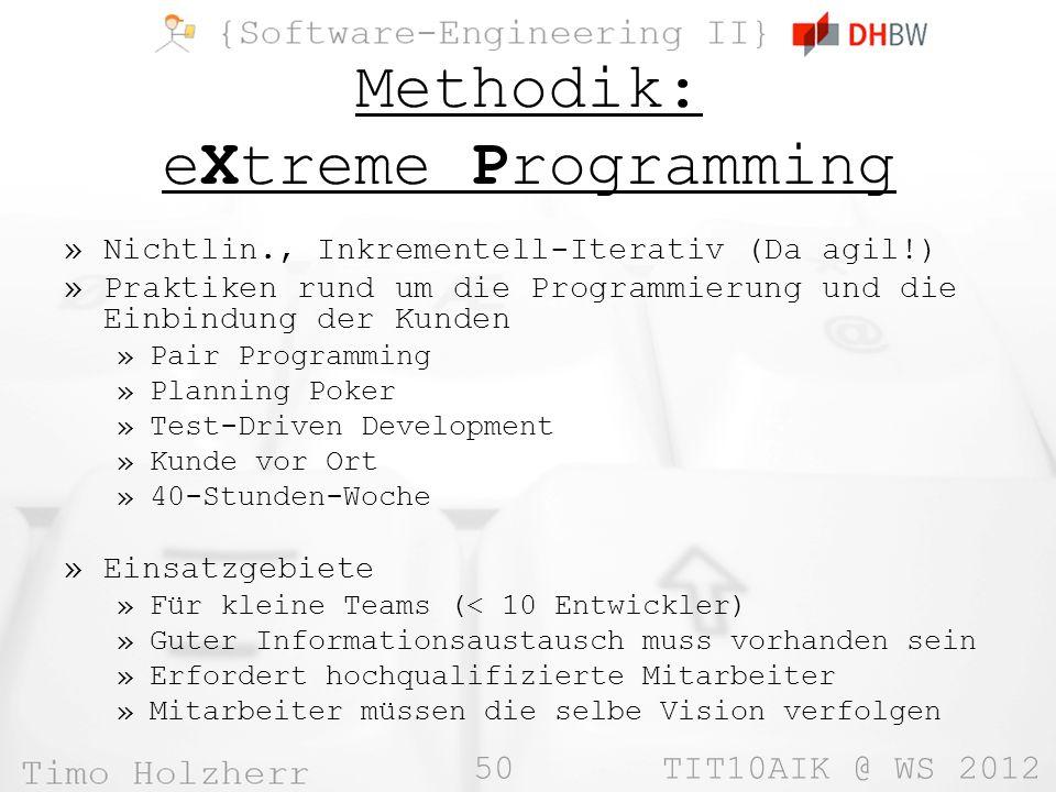 50 TIT10AIK @ WS 2012 Methodik: eXtreme Programming »Nichtlin., Inkrementell-Iterativ (Da agil!) »Praktiken rund um die Programmierung und die Einbind