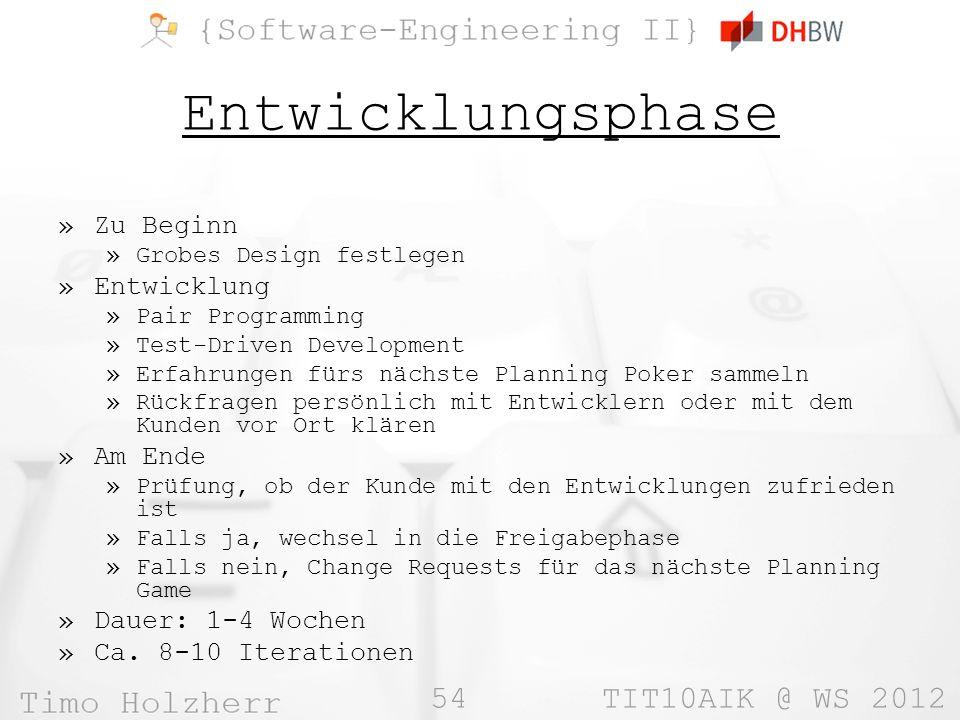 54 TIT10AIK @ WS 2012 Entwicklungsphase »Zu Beginn »Grobes Design festlegen »Entwicklung »Pair Programming »Test-Driven Development »Erfahrungen fürs
