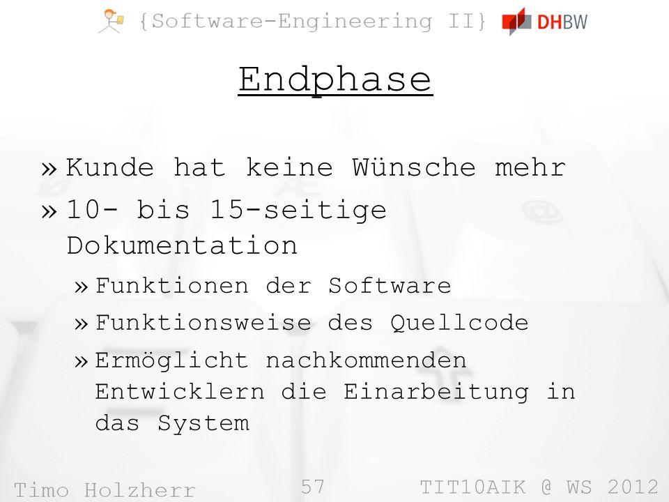 57 TIT10AIK @ WS 2012 Endphase »Kunde hat keine Wünsche mehr »10- bis 15-seitige Dokumentation »Funktionen der Software »Funktionsweise des Quellcode