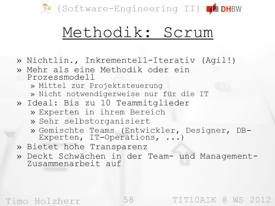 58 TIT10AIK @ WS 2012 Methodik: Scrum »Nichtlin., Inkrementell-Iterativ (Agil!) »Mehr als eine Methodik oder ein Prozessmodell »Mittel zur Projektsteu
