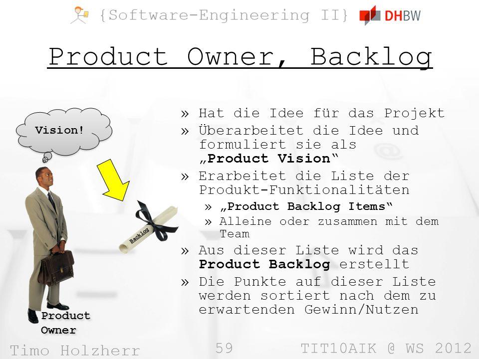 59 TIT10AIK @ WS 2012 Product Owner, Backlog »Hat die Idee für das Projekt »Überarbeitet die Idee und formuliert sie alsProduct Vision »Erarbeitet die