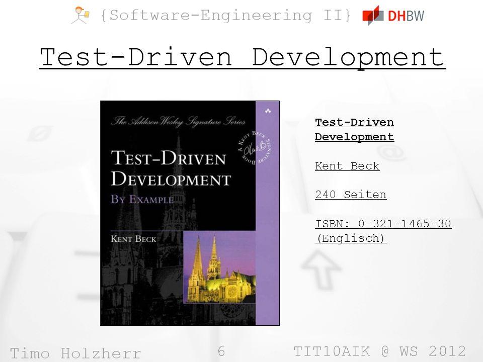6 TIT10AIK @ WS 2012 Test-Driven Development Kent Beck 240 Seiten ISBN: 0-321-1465-30 (Englisch)