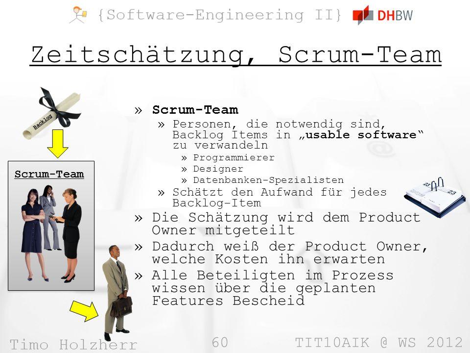 60 TIT10AIK @ WS 2012 Zeitschätzung, Scrum-Team »Scrum-Team »Personen, die notwendig sind, Backlog Items in usable software zu verwandeln »Programmier
