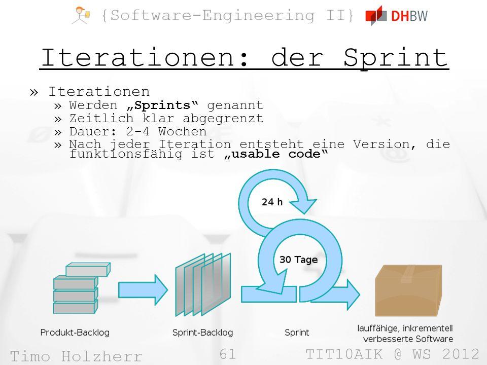 61 TIT10AIK @ WS 2012 Iterationen: der Sprint »Iterationen »Werden Sprints genannt »Zeitlich klar abgegrenzt »Dauer: 2-4 Wochen »Nach jeder Iteration