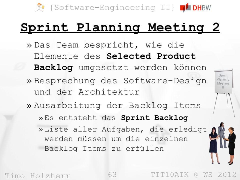 63 TIT10AIK @ WS 2012 Sprint Planning Meeting 2 »Das Team bespricht, wie die Elemente des Selected Product Backlog umgesetzt werden können »Besprechun