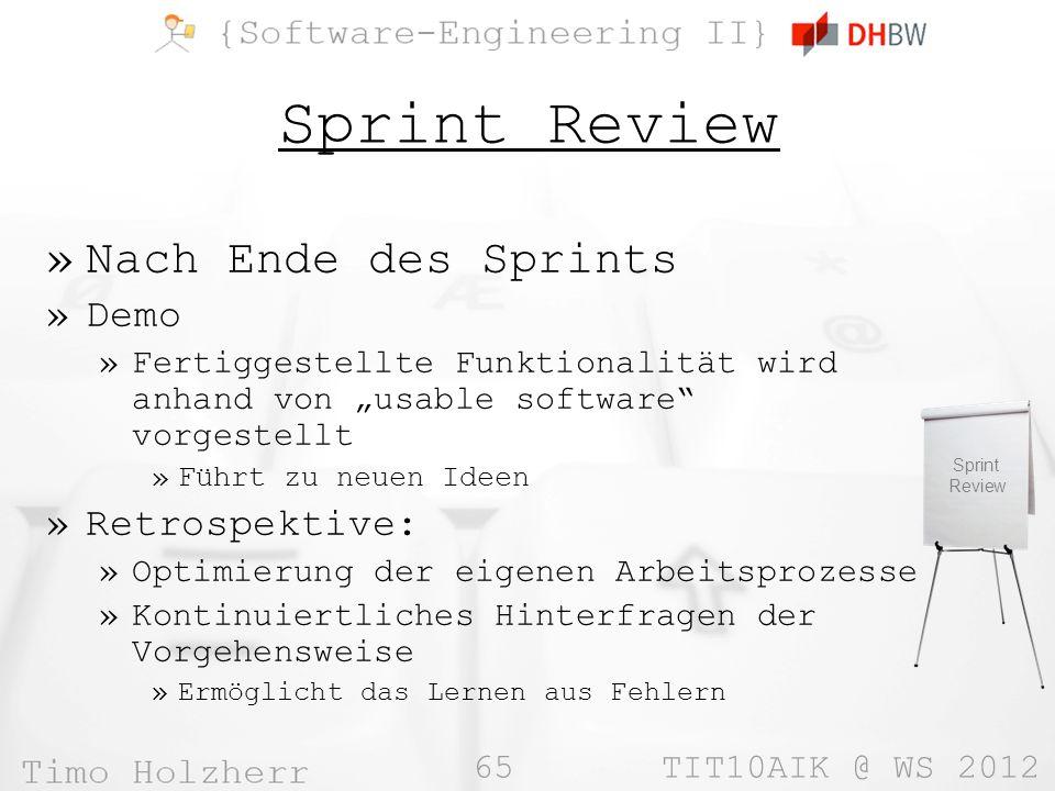 65 TIT10AIK @ WS 2012 Sprint Review »Nach Ende des Sprints »Demo »Fertiggestellte Funktionalität wird anhand von usable software vorgestellt »Führt zu