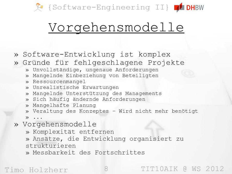 8 TIT10AIK @ WS 2012 Vorgehensmodelle »Software-Entwicklung ist komplex »Gründe für fehlgeschlagene Projekte »Unvollständige, ungenaue Anforderungen »