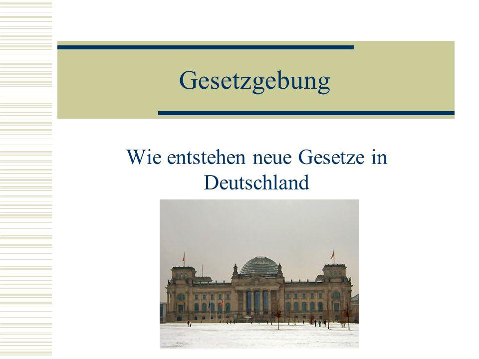 Gesetzgebung Wie entstehen neue Gesetze in Deutschland