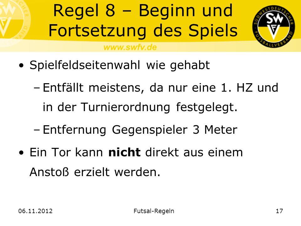 Regel 8 – Beginn und Fortsetzung des Spiels Spielfeldseitenwahl wie gehabt –Entfällt meistens, da nur eine 1. HZ und in der Turnierordnung festgelegt.