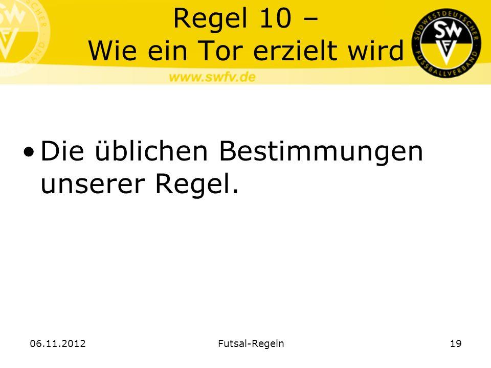 Regel 10 – Wie ein Tor erzielt wird Die üblichen Bestimmungen unserer Regel. 06.11.2012Futsal-Regeln19