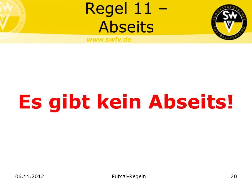 Regel 11 – Abseits Es gibt kein Abseits! 06.11.2012Futsal-Regeln20