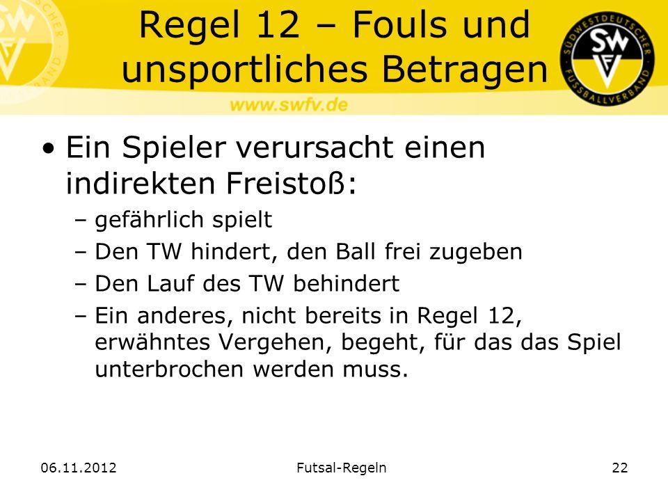 Regel 12 – Fouls und unsportliches Betragen Ein Spieler verursacht einen indirekten Freistoß: –gefährlich spielt –Den TW hindert, den Ball frei zugebe