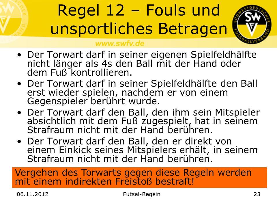 Regel 12 – Fouls und unsportliches Betragen Der Torwart darf in seiner eigenen Spielfeldhälfte nicht länger als 4s den Ball mit der Hand oder dem Fuß