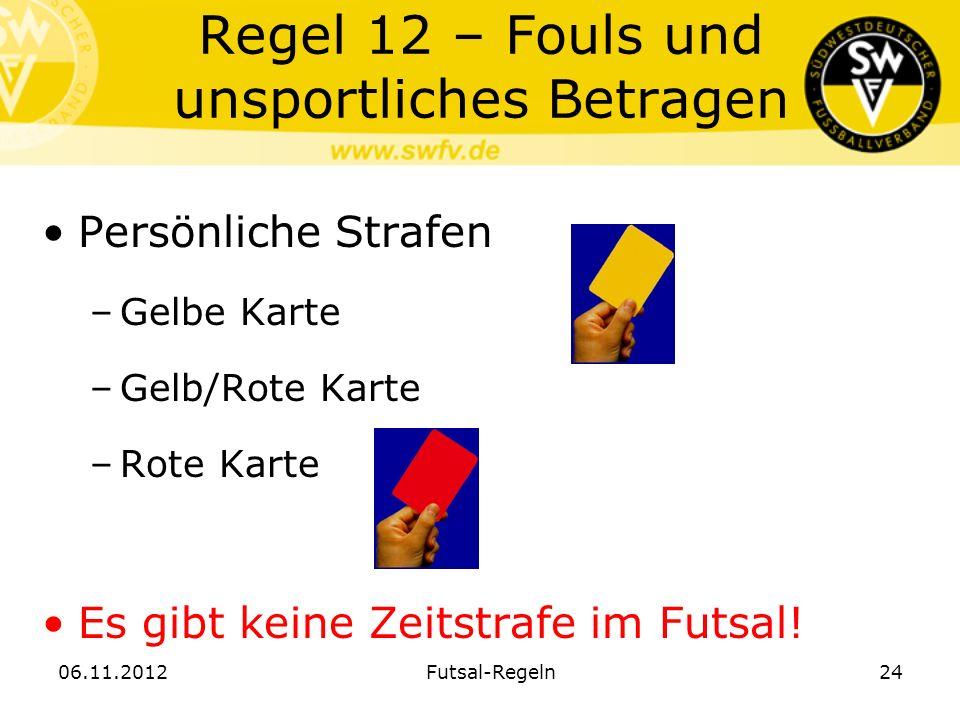 Regel 12 – Fouls und unsportliches Betragen Persönliche Strafen –Gelbe Karte –Gelb/Rote Karte –Rote Karte Es gibt keine Zeitstrafe im Futsal! 06.11.20
