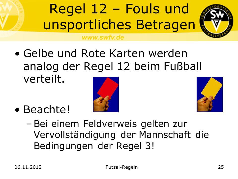 Regel 12 – Fouls und unsportliches Betragen Gelbe und Rote Karten werden analog der Regel 12 beim Fußball verteilt. Beachte! –Bei einem Feldverweis ge