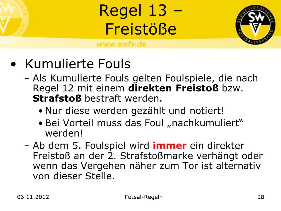 Regel 13 – Freistöße Kumulierte Fouls –Als Kumulierte Fouls gelten Foulspiele, die nach Regel 12 mit einem direkten Freistoß bzw. Strafstoß bestraft w
