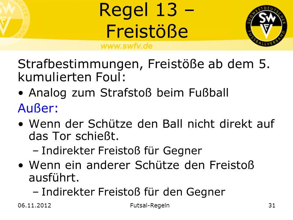Regel 13 – Freistöße Strafbestimmungen, Freistöße ab dem 5. kumulierten Foul: Analog zum Strafstoß beim Fußball Außer: Wenn der Schütze den Ball nicht