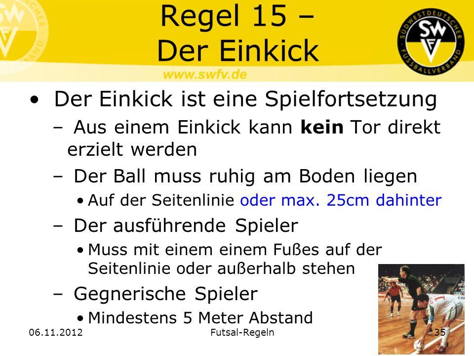 Regel 15 – Der Einkick Der Einkick ist eine Spielfortsetzung – Aus einem Einkick kann kein Tor direkt erzielt werden – Der Ball muss ruhig am Boden li