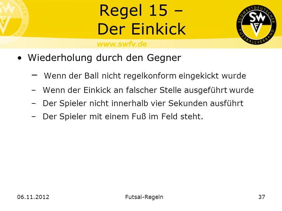 Regel 15 – Der Einkick Wiederholung durch den Gegner – Wenn der Ball nicht regelkonform eingekickt wurde – Wenn der Einkick an falscher Stelle ausgefü