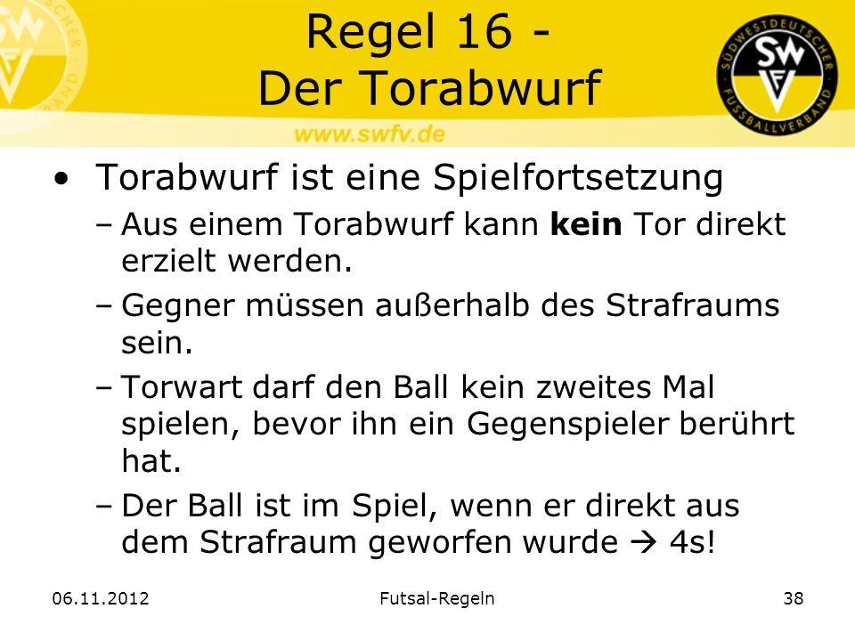 Regel 16 - Der Torabwurf Torabwurf ist eine Spielfortsetzung –Aus einem Torabwurf kann kein Tor direkt erzielt werden. –Gegner müssen außerhalb des St