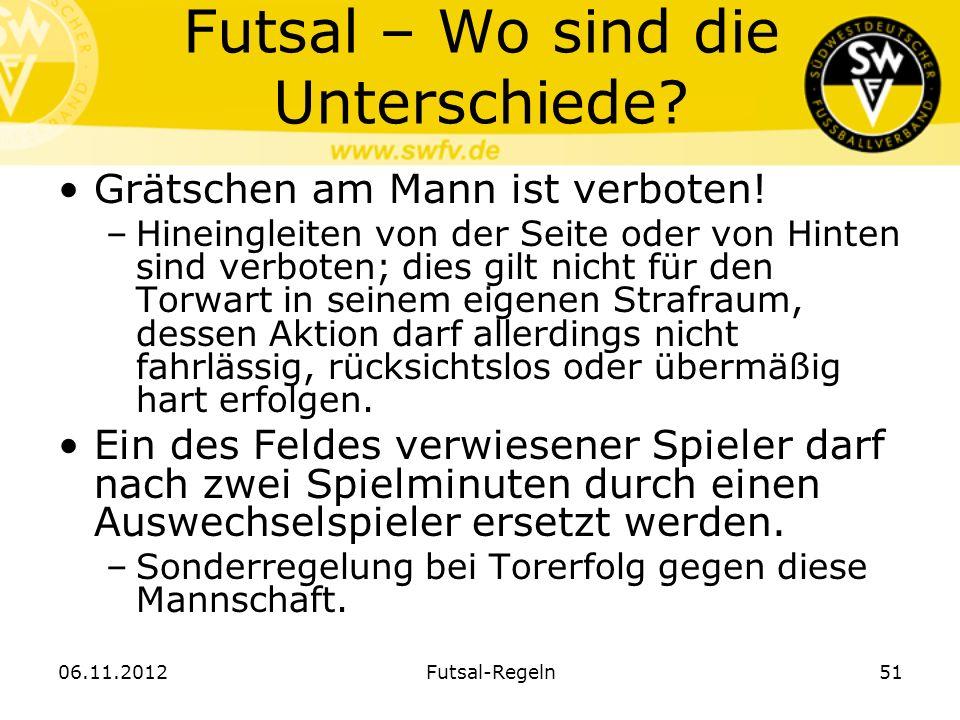 Futsal – Wo sind die Unterschiede? Grätschen am Mann ist verboten! –Hineingleiten von der Seite oder von Hinten sind verboten; dies gilt nicht für den