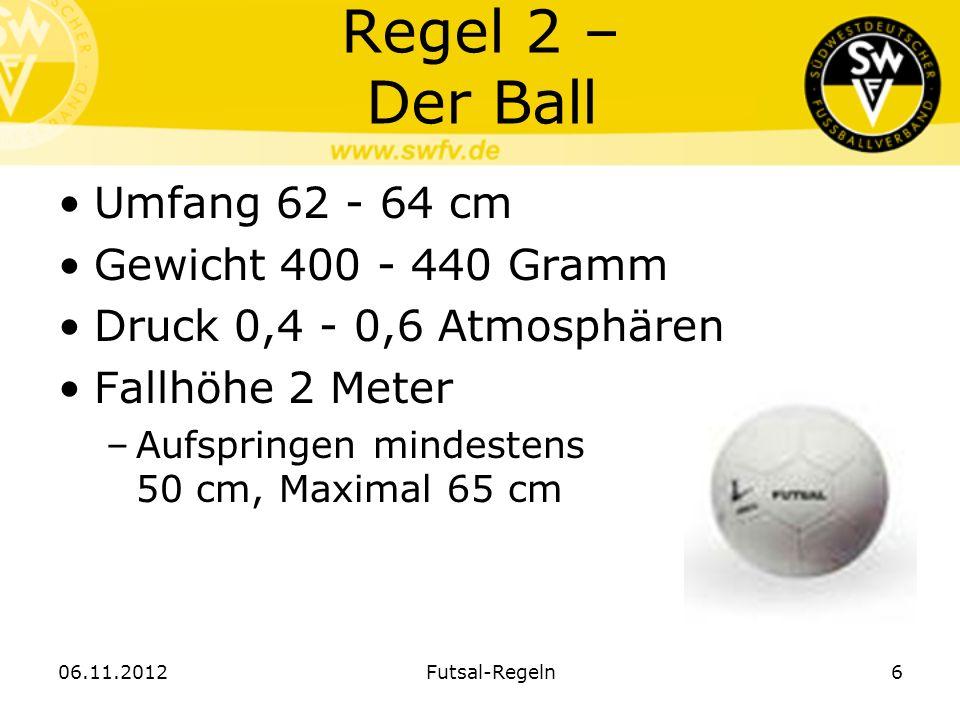 Regel 2 – Der Ball Umfang 62 - 64 cm Gewicht 400 - 440 Gramm Druck 0,4 - 0,6 Atmosphären Fallhöhe 2 Meter –Aufspringen mindestens 50 cm, Maximal 65 cm