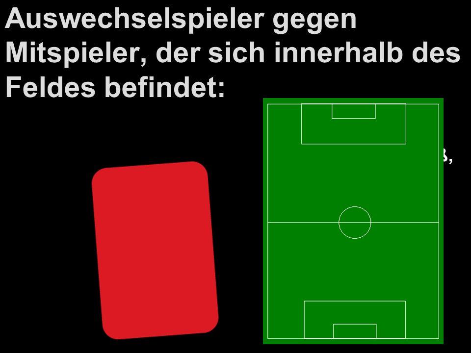 Auswechselspieler gegen Mitspieler, der sich innerhalb des Feldes befindet: Indirekter Freistoß, wo Ball