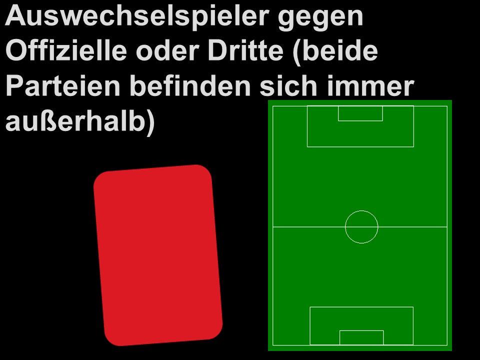 Auswechselspieler gegen Offizielle oder Dritte (beide Parteien befinden sich immer außerhalb) SR-Ball, wo Ball