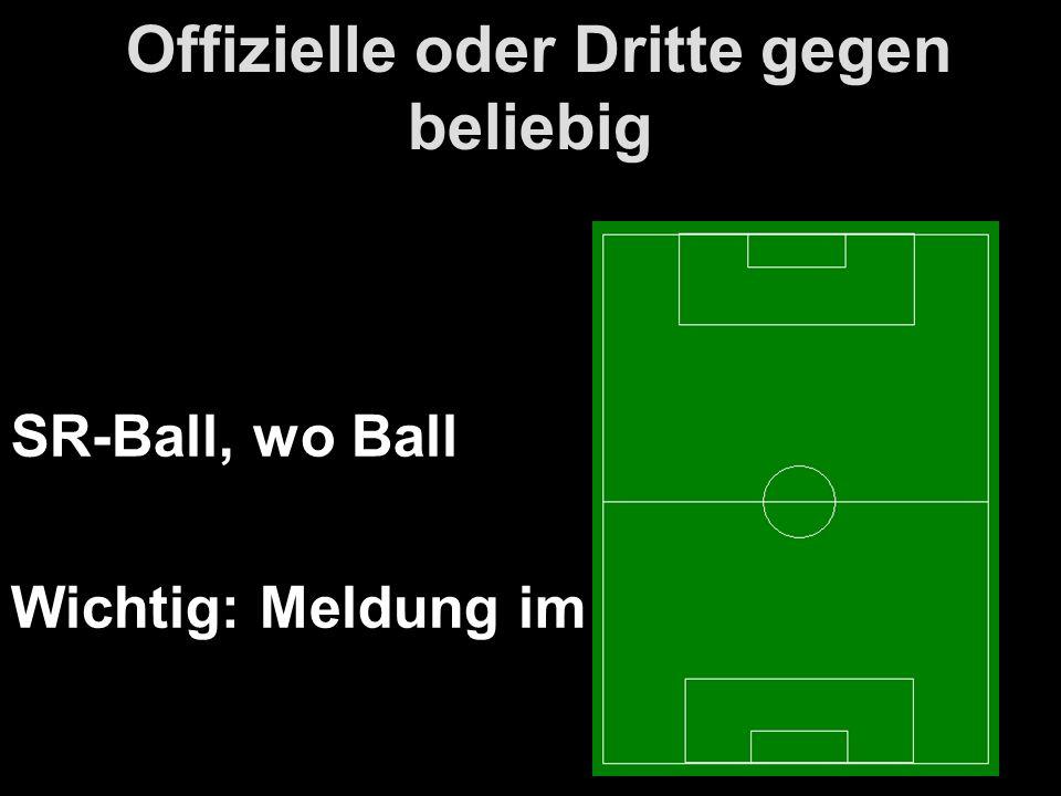 Offizielle oder Dritte gegen beliebig SR-Ball, wo Ball Wichtig: Meldung im Spielbericht!!!