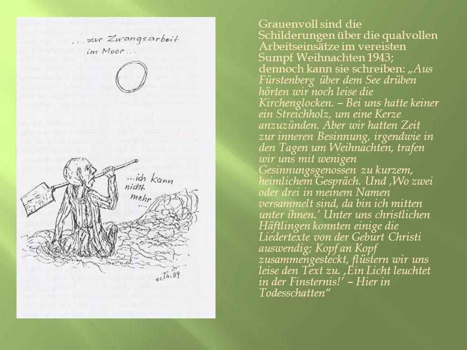 Grauenvoll sind die Schilderungen über die qualvollen Arbeitseinsätze im vereisten Sumpf Weihnachten 1943; dennoch kann sie schreiben: Aus Fürstenberg