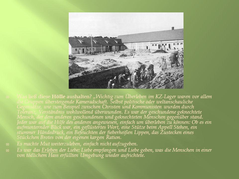 Was ließ diese Hölle aushalten? Wichtig zum Überleben im KZ-Lager waren vor allem die Gruppen übersteigende Kameradschaft. Selbst politische oder welt