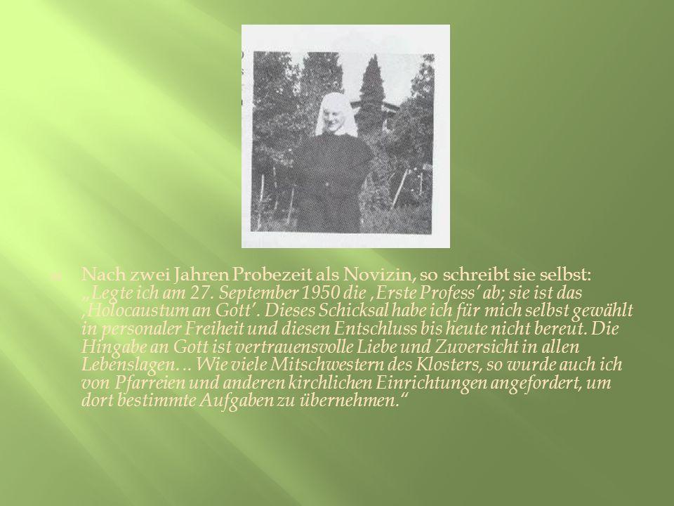 Nach zwei Jahren Probezeit als Novizin, so schreibt sie selbst: Legte ich am 27. September 1950 die Erste Profess ab; sie ist das Holocaustum an Gott.