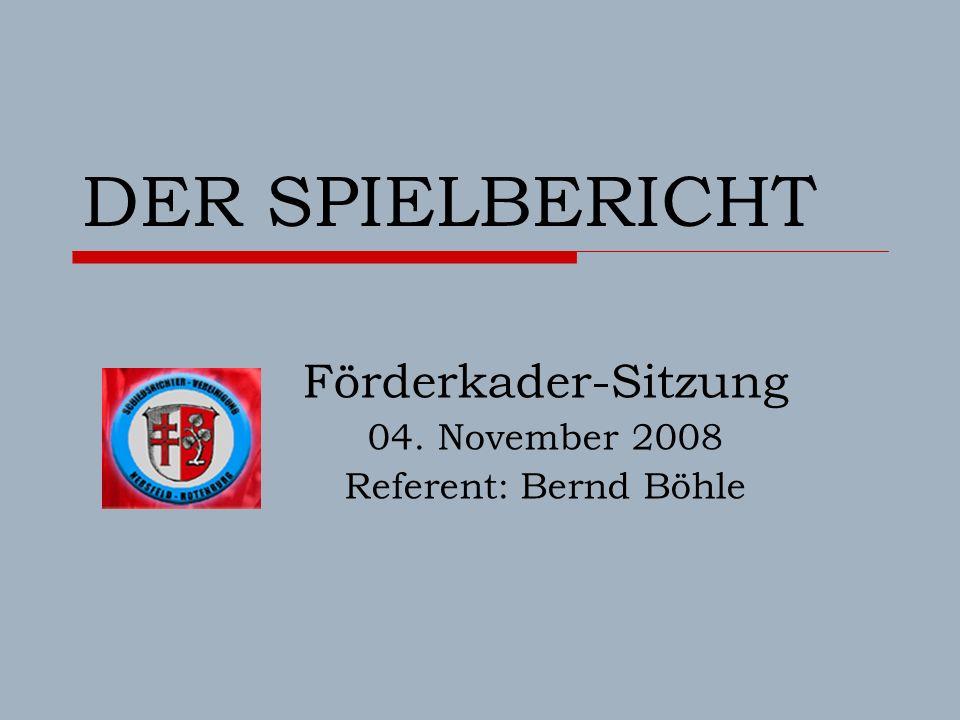 DER SPIELBERICHT Förderkader-Sitzung 04. November 2008 Referent: Bernd Böhle