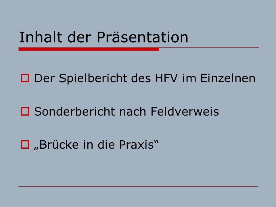 Inhalt der Präsentation Der Spielbericht des HFV im Einzelnen Sonderbericht nach Feldverweis Brücke in die Praxis