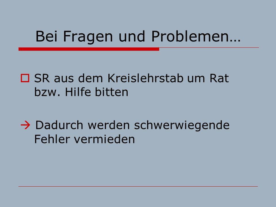 Bei Fragen und Problemen… SR aus dem Kreislehrstab um Rat bzw.