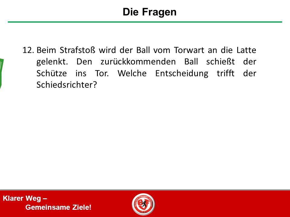 Klarer Weg – Gemeinsame Ziele. 12.Beim Strafstoß wird der Ball vom Torwart an die Latte gelenkt.