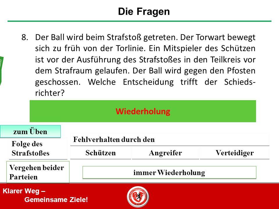 Klarer Weg – Gemeinsame Ziele. 8.Der Ball wird beim Strafstoß getreten.