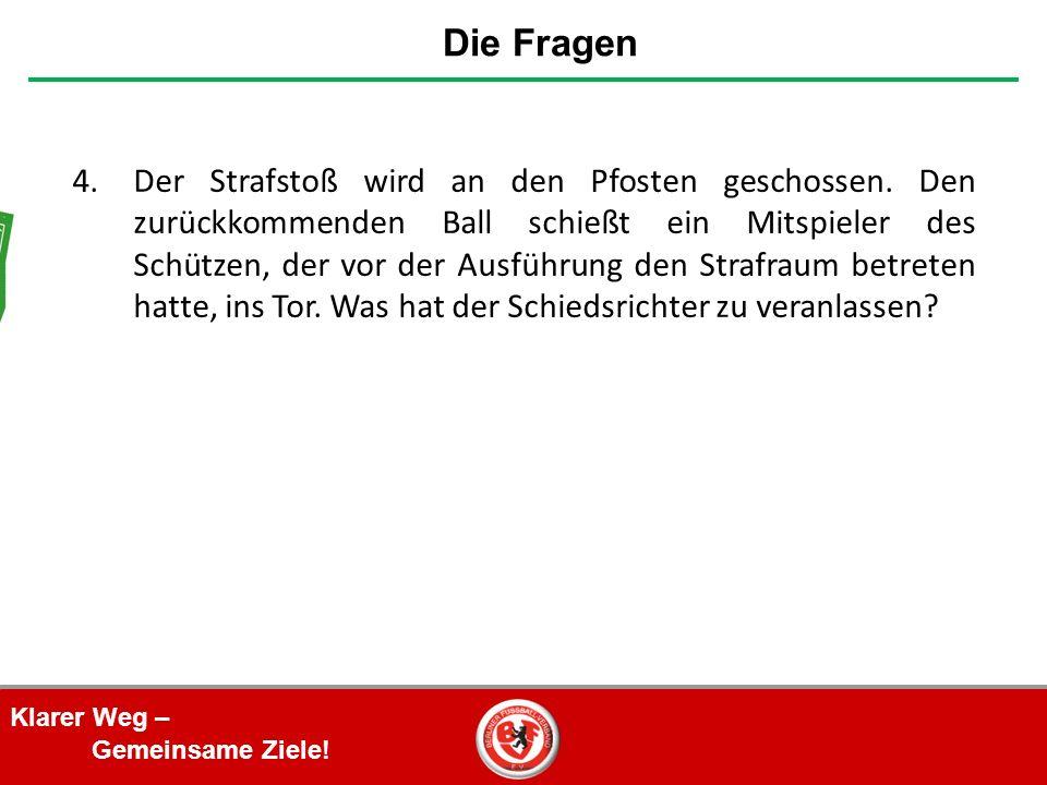 Klarer Weg – Gemeinsame Ziele. 4.Der Strafstoß wird an den Pfosten geschossen.
