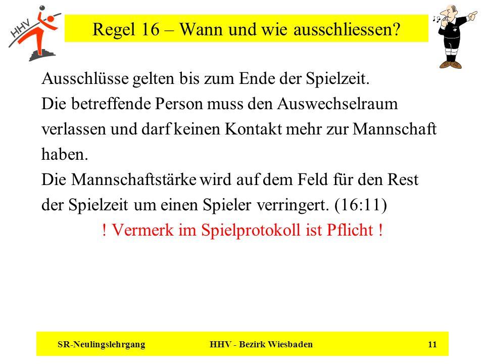 SR-Neulingslehrgang HHV - Bezirk Wiesbaden 11 Regel 16 – Wann und wie ausschliessen? Ausschlüsse gelten bis zum Ende der Spielzeit. Die betreffende Pe