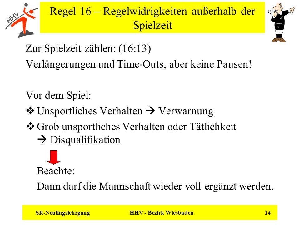 SR-Neulingslehrgang HHV - Bezirk Wiesbaden 14 Regel 16 – Regelwidrigkeiten außerhalb der Spielzeit Zur Spielzeit zählen: (16:13) Verlängerungen und Ti