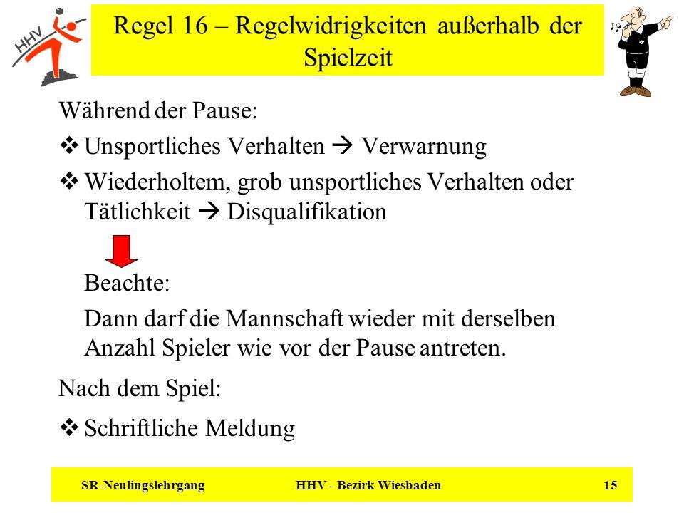 SR-Neulingslehrgang HHV - Bezirk Wiesbaden 15 Regel 16 – Regelwidrigkeiten außerhalb der Spielzeit Während der Pause: Unsportliches Verhalten Verwarnu
