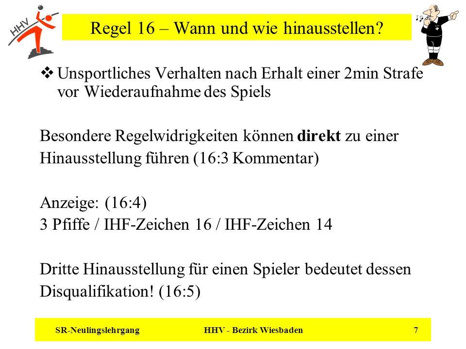 SR-Neulingslehrgang HHV - Bezirk Wiesbaden 7 Regel 16 – Wann und wie hinausstellen? Unsportliches Verhalten nach Erhalt einer 2min Strafe vor Wiederau