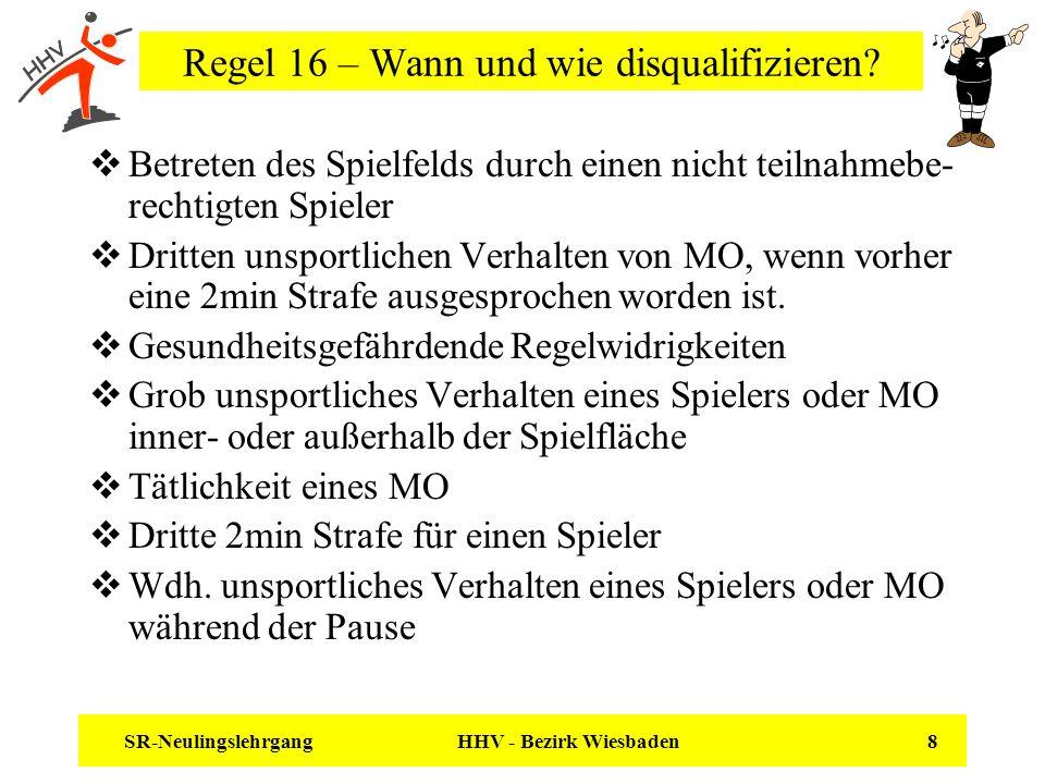SR-Neulingslehrgang HHV - Bezirk Wiesbaden 8 Regel 16 – Wann und wie disqualifizieren? Betreten des Spielfelds durch einen nicht teilnahmebe- rechtigt