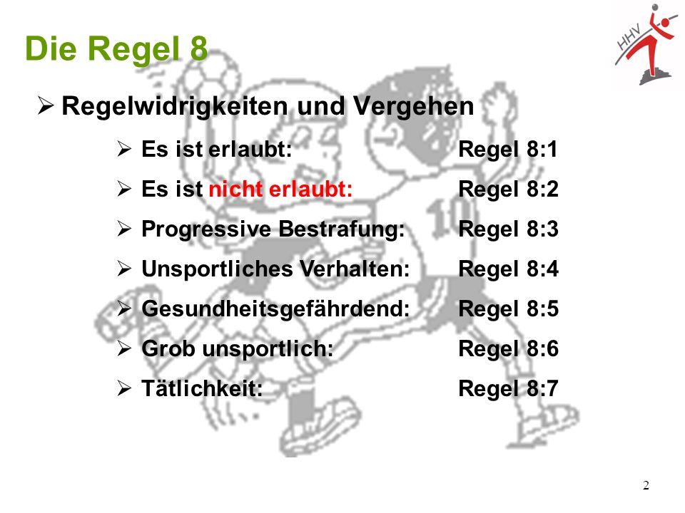 2 Die Regel 8 Regelwidrigkeiten und Vergehen Es ist erlaubt: Regel 8:1 Es ist nicht erlaubt:Regel 8:2 Progressive Bestrafung: Regel 8:3 Unsportliches